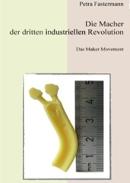 Buch- Petra Fastermann - Die Macher der dritten industriellen Revolution - Das Maker Movement