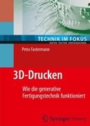 Petra Fastermann- 3D-Drucken - Wie die generative Fertigungstechnik funktioniert