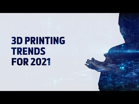 3D Printing Trends for 2021