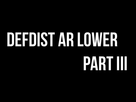 DefDist Printed AR Lower - Part III