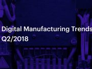 3D Hubs Digital Manufacturing Trends Q2 2018
